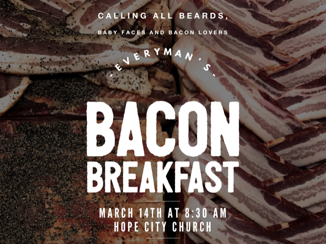 Everyman's Bacon Breakfast, March 14th at 8:30am at Hope City Church
