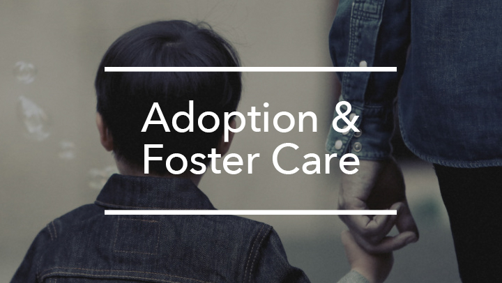 Adoption & Foster Care Ministry