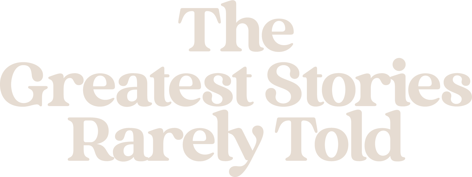 The Greatest Stories Rarely Told